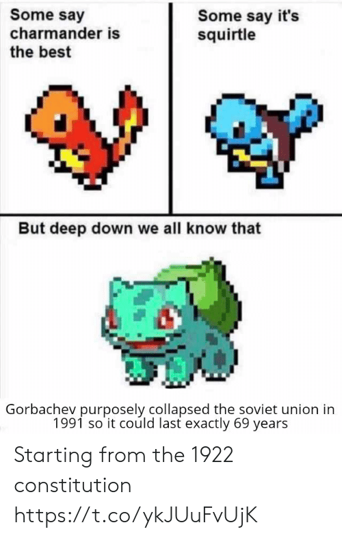Charmander, Best, and Constitution: Some say  charmander is  the best  Some say it's  squirtle  But deep down we all know that  Gorbachev purposely collapsed the soviet union in  1991 so it could last exactly 69 years Starting from the 1922 constitution https://t.co/ykJUuFvUjK