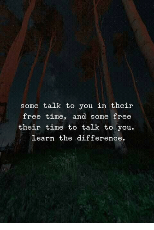 Free, Time, and You: some talk to you in their  free time, and some free  their time to talk to you  learn the difference.