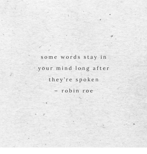 Mind, Robin, and Words: some words stay in  your mind long afte r  they're spoke n  robin ro e