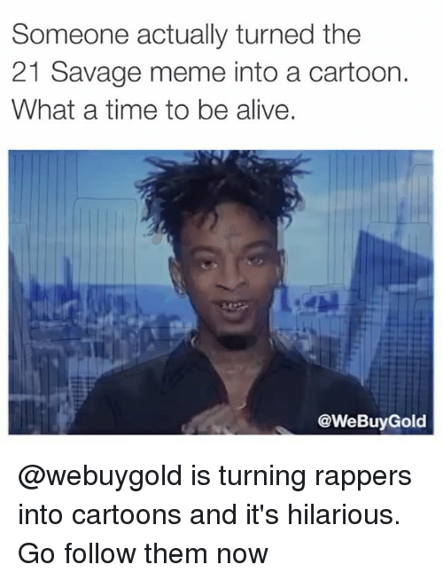 Savage Meme: Someone actually turned the  21 Savage meme into a cartoon.  What a time to be alive.  @WeBuyGold @webuygold is turning rappers into cartoons and it's hilarious. Go follow them now