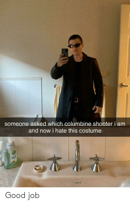 Good, Job, and Columbine: someone asked which columbine shooter i am  and now i hate this costume  नबर  imperial Good job
