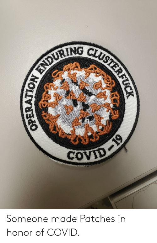 someone: Someone made Patches in honor of COVID.