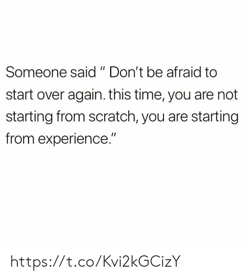 """Memes, Scratch, and Time: Someone said """"Don't be afraid to  start over again. this time, you are not  starting from scratch, you are starting  from experience."""" https://t.co/Kvi2kGCizY"""