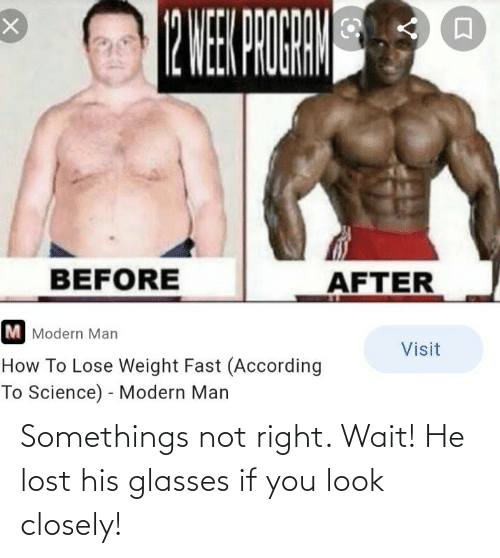 His Glasses: Somethings not right. Wait! He lost his glasses if you look closely!