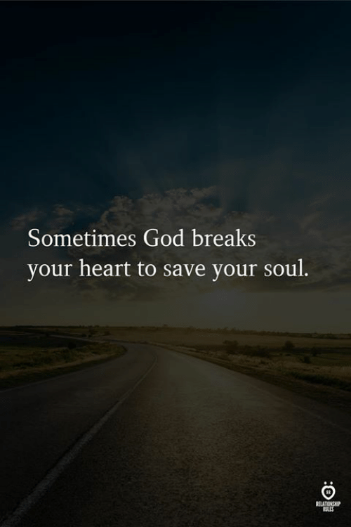 God, Heart, and Soul: Sometimes God breaks  your heart to save your soul  ELATIONSHP  STLES