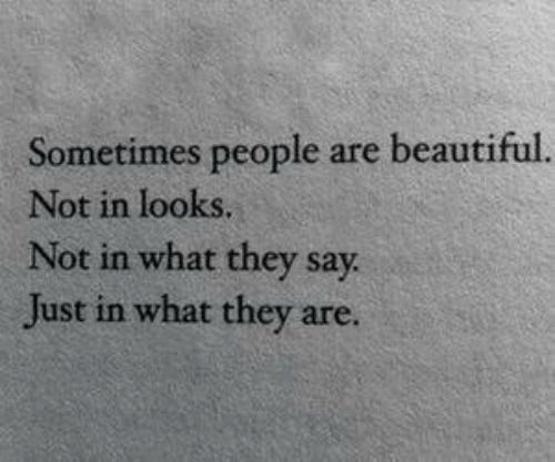 Beautiful, They, and What: Sometimes people are beautiful  Not in looks.  Not in what they say  Just in what they are.