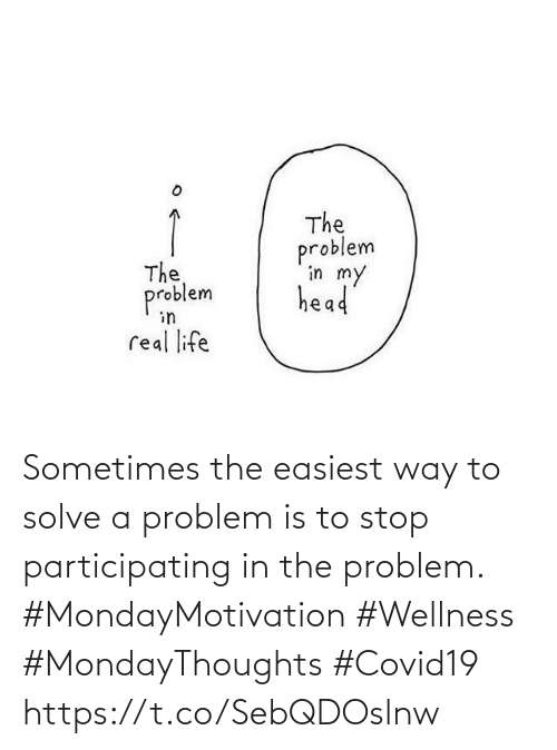 Love for Quotes: Sometimes the easiest way  to solve a problem is to stop participating in the problem.  #MondayMotivation #Wellness  #MondayThoughts #Covid19 https://t.co/SebQDOslnw