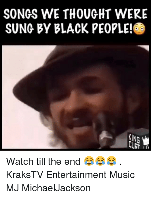 Memes, Music, and Black: SONGS WE THOUGHT WERE  SUNG BY BLACK PEOPLE!  KING Watch till the end 😂😂😂 . KraksTV Entertainment Music MJ MichaelJackson
