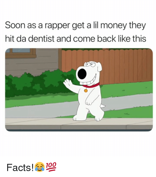 Facts, Money, and Soon...: Soon as a rapper get a lil money they  hit da dentist and come back like this Facts!😂💯