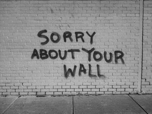 Sorry,  Wall, and Your: SORRY  ABOUT YOUR  WALL