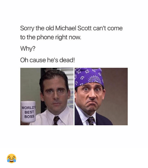 Memes, Michael Scott, and Phone: Sorry the old Michael Scott can't come  to the phone right now.  Why?  Oh cause he's dead!  WORLD  BEST  BOSS 😂