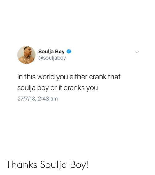 Soulja Boy, World, and Dank Memes: Soulja Boy  @souljaboy  In this world you either crank that  soulja boy or it cranks you  27/7/18, 2:43 am Thanks Soulja Boy!