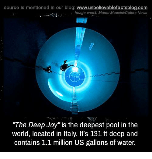 """Memes, Blog, and Image: source Is mentioned In our blog  www.unbelievablefactsblog.com  Image credit: Marco Mancini Caters News  """"The Deep Joy"""" is the deepest pool in the  world, located in Italy. It's 131 ft deep and  contains 1.1 million US gallons of water."""