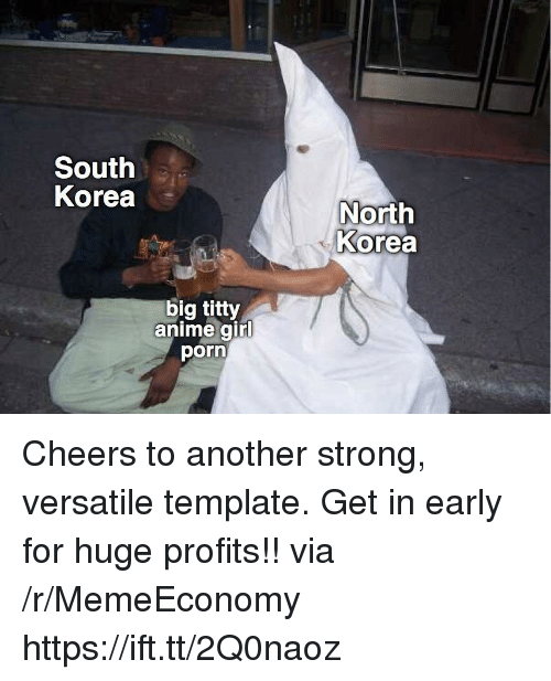 Anime, North Korea, and Girl: South  Korea  North  Korea  big titty  anime girl  porn Cheers to another strong, versatile template. Get in early for huge profits!! via /r/MemeEconomy https://ift.tt/2Q0naoz