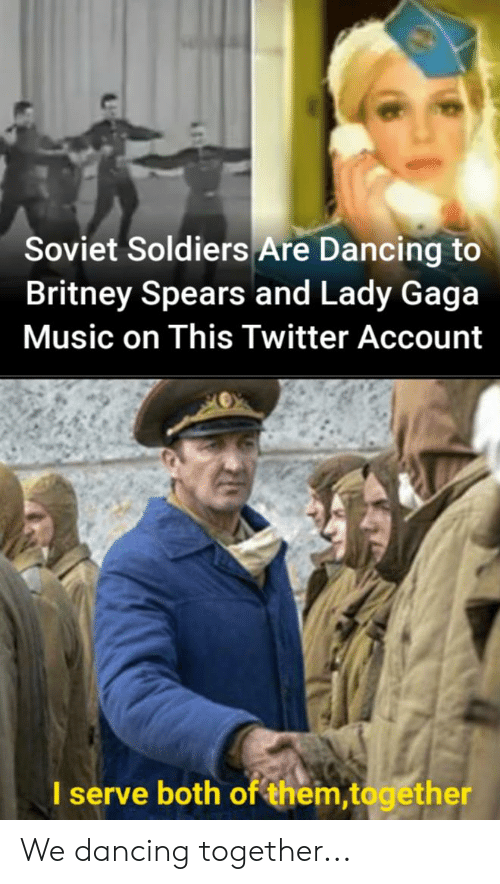 Britney Spears, Dancing, and Lady Gaga: Soviet Soldiers Are Dancing to  Britney Spears and Lady Gaga  Music on This Twitter Account  I serve both of them,together We dancing together...