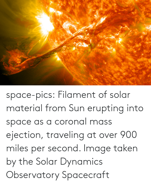 Per: space-pics:  Filament of solar material from Sun erupting into space as a coronal mass ejection, traveling at over 900 miles per second. Image taken by the Solar Dynamics Observatory Spacecraft