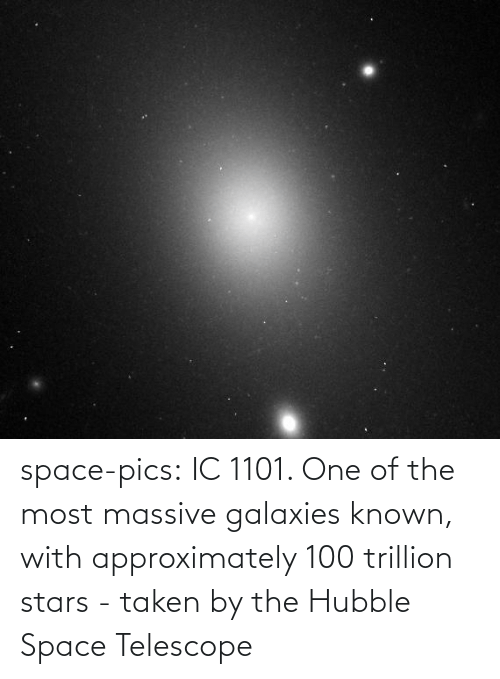 Taken: space-pics:  IC 1101. One of the most massive galaxies known, with approximately 100 trillion stars - taken by the Hubble Space Telescope