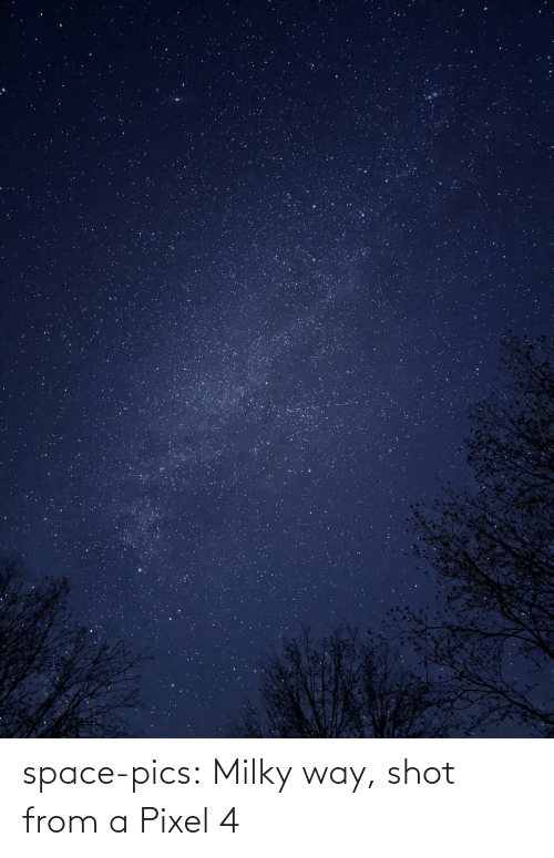 From: space-pics:  Milky way, shot from a Pixel 4
