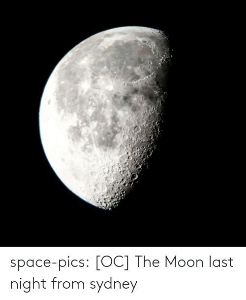 the moon: space-pics:  [OC] The Moon last night from sydney