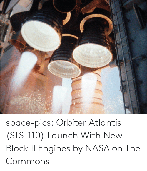 NASA: space-pics:  Orbiter Atlantis (STS-110) Launch With New Block II Engines by NASA on The Commons