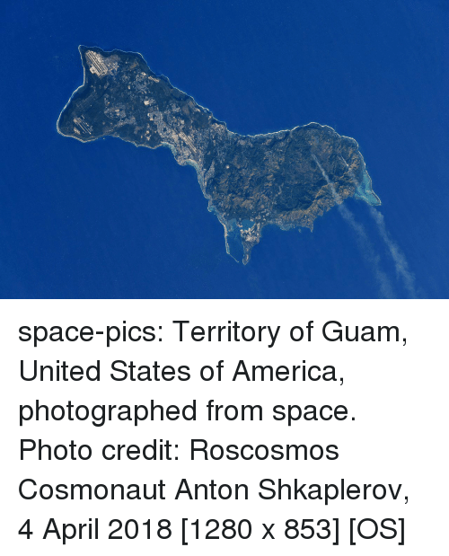 states of america: space-pics:  Territory of Guam, United States of America, photographed from space. Photo credit: Roscosmos Cosmonaut Anton Shkaplerov, 4 April 2018 [1280 x 853] [OS]