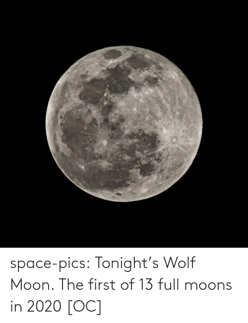 Moon: space-pics:  Tonight's Wolf Moon. The first of 13 full moons in 2020 [OC]