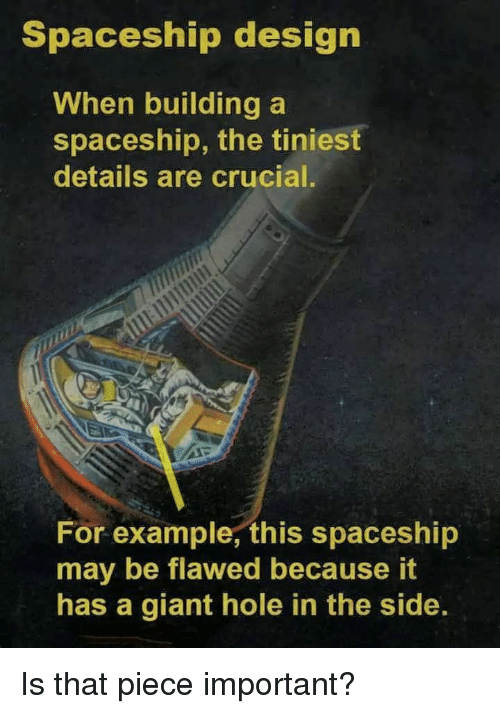 spaceship: Spaceship design  When building a  spaceship, the tiniest  details are crucial.  วิ  For example, this spaceship  may be flawed because it  has a giant hole in the side Is that piece important?