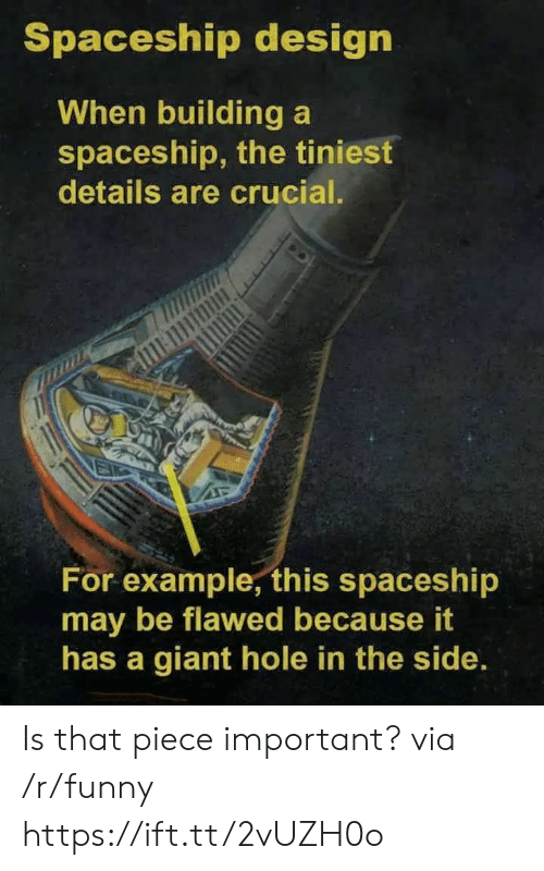 spaceship: Spaceship design  When building a  spaceship, the tiniest  details are crucial.  วิ  For example, this spaceship  may be flawed because it  has a giant hole in the side Is that piece important? via /r/funny https://ift.tt/2vUZH0o