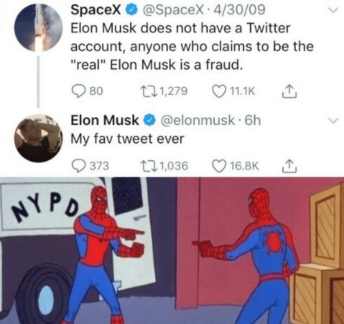 "Spacex: Spacex @SpaceX 4/30/09  Elon Musk does not have a Twitter  account, anyone who claims to be the  ""real"" Elon Musk is a fraud.  t1,279  80  11.1K  Elon Musk  @elonmusk 6h  My fav tweet ever  t1,036  373  16.8K  NY PD"