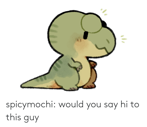 this guy: SPiCVнось: spicymochi:  would you say hi to this guy