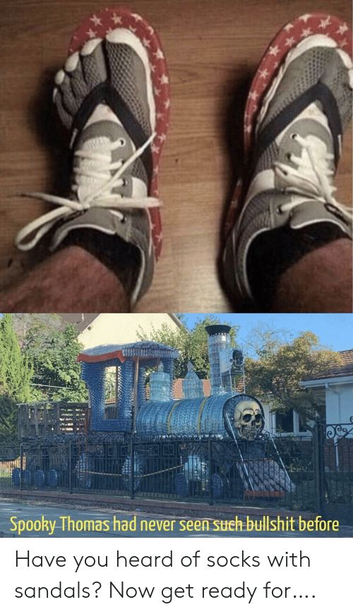 Sandals, Spooky, and Bullshit: Spooky Thomas had never seen such bullshit before Have you heard of socks with sandals? Now get ready for….
