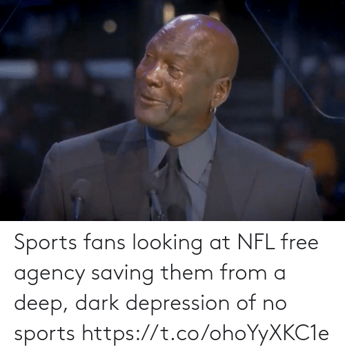 them: Sports fans looking at NFL free agency saving them from a deep, dark depression of no sports https://t.co/ohoYyXKC1e