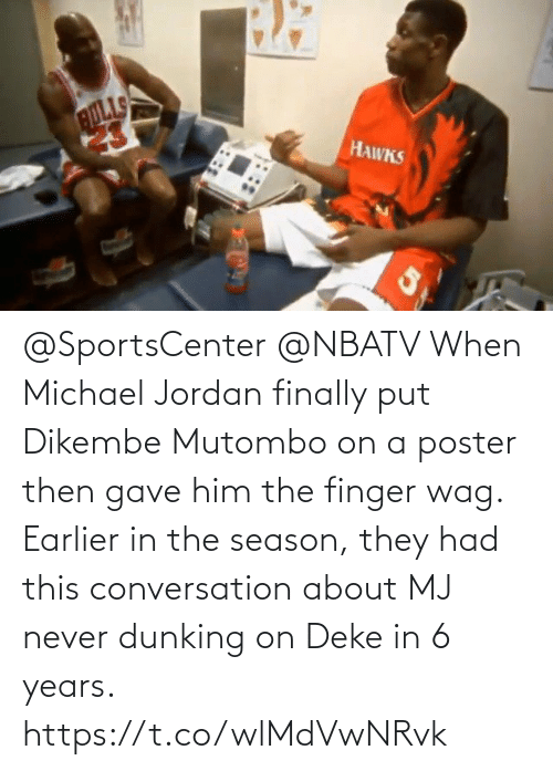 Michael: @SportsCenter @NBATV When Michael Jordan finally put Dikembe Mutombo on a poster then gave him the finger wag.    Earlier in the season, they had this conversation about MJ never dunking on Deke in 6 years.    https://t.co/wlMdVwNRvk