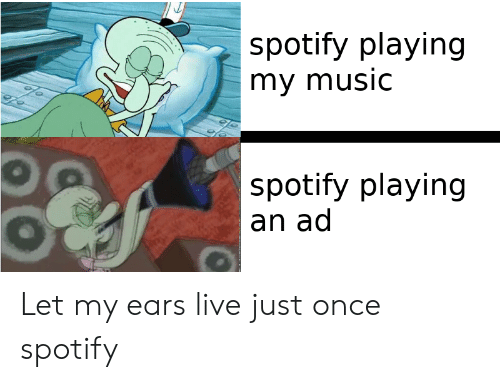 Spotify Playing My muSIC Spotify Playing an Ad Let My Ears