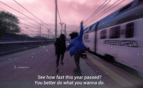 How, Fast, and You: SRENORD  philophobiaa  See how fast this year passed?  You better do what you wanna do.