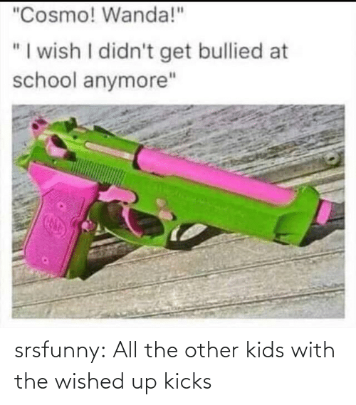 All The: srsfunny:  All the other kids with the wished up kicks