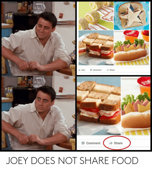 Share Food: SSECCO  Like  I Comment  A Share  Comment  Share JOEY DOES NOT SHARE FOOD