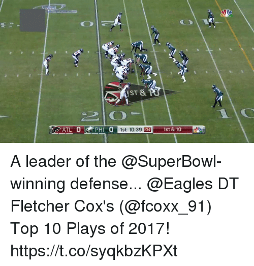 Philadelphia Eagles, Memes, and Superbowl: ST &  PHI O1st 10:39 :04  1st & 10 A leader of the @SuperBowl-winning defense...  @Eagles DT Fletcher Cox's (@fcoxx_91) Top 10 Plays of 2017! https://t.co/syqkbzKPXt