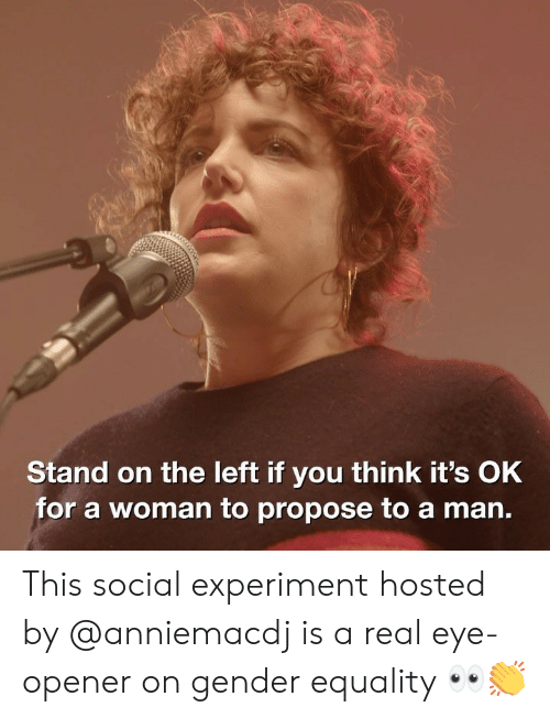 Memes, 🤖, and Gender: Stand on the left if you think it's OkK  for a woman to propose to a man. This social experiment hosted by @anniemacdj is a real eye-opener on gender equality 👀👏