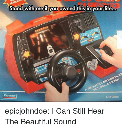 Beautiful, Life, and Tumblr: Stand with me ifyou owned this in your life.  Play  males  NO.9000 epicjohndoe:  I Can Still Hear The Beautiful Sound