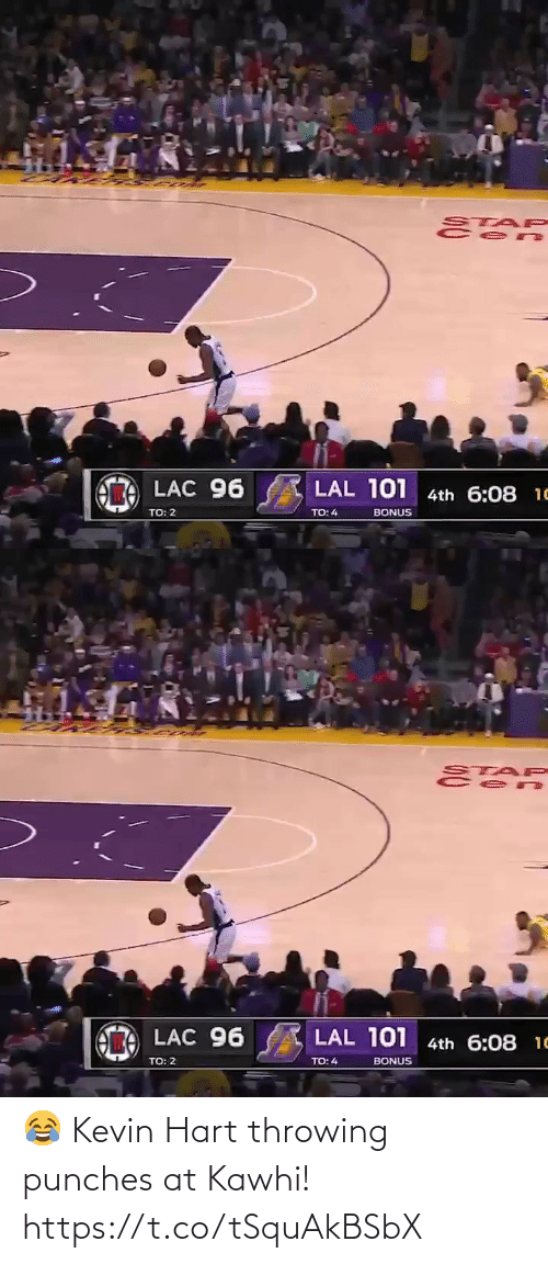 Kevin Hart: STAP  LAL 101 4th 6:08 1C  LAC 96  TO: 2  BONUS  TO: 4   STAP  LAL 101 4th 6:08 10  LAC 96  TO: 2  TO: 4  BONUS 😂 Kevin Hart throwing punches at Kawhi!  https://t.co/tSquAkBSbX
