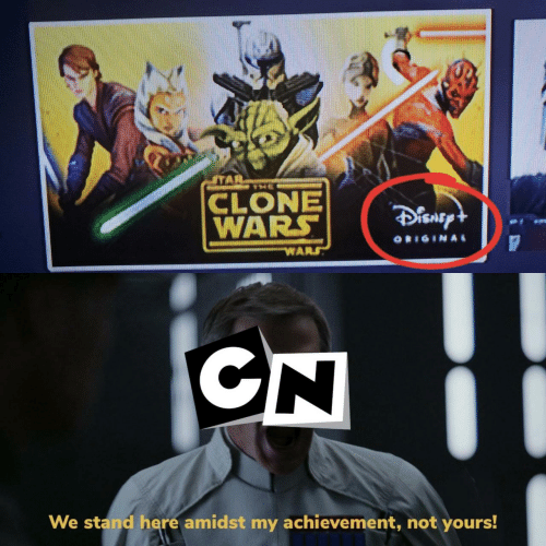 yours: STAR  CLONE  WARS  DisnEpt  ORIGINAL  We stand here amidst my achievement, not yours!