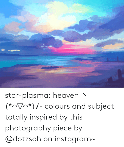 Colours: star-plasma:  heaven ヽ(*⌒▽⌒*)ノ- colours and subject totally inspired by this photography piece by @dotzsoh on instagram~