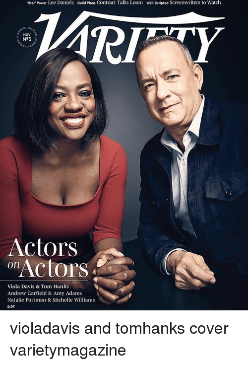 Tom Hank: 'Star Power Lee Daniels Guild Plans Contract Talks Loom well scripted Screenwriters to Watch  NOV  N95  Actors  Actors  On  Viola Davis & Tom Hanks  Andrew Garfield & Amy Adams  Natalie Portman & Michelle Williams  p.57 violadavis and tomhanks cover varietymagazine