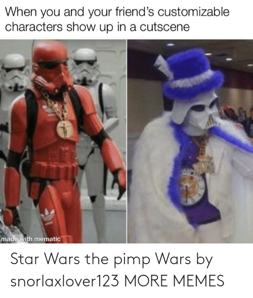 More Memes: Star Wars the pimp Wars by snorlaxlover123 MORE MEMES