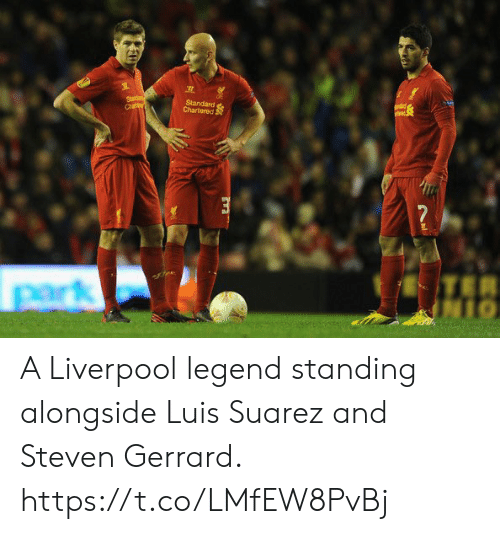 alongside: Starda  Chathy  Standard  Chartered  ndd  perk A Liverpool legend standing alongside Luis Suarez and Steven Gerrard. https://t.co/LMfEW8PvBj