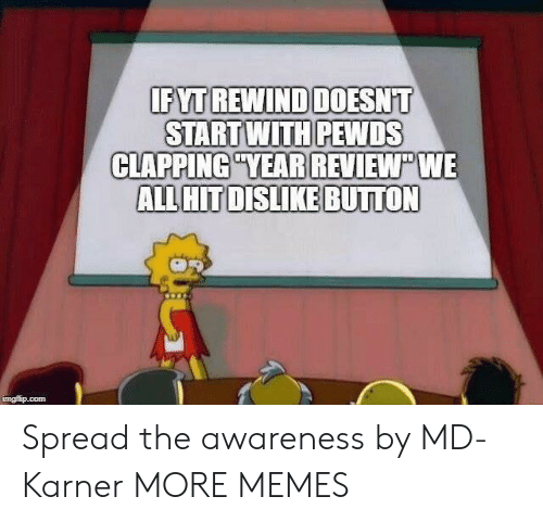 Pewds: START WITH PEWDS  CLAPPING YEAR REVIEW WE  ALL HITDISLIKE BUTTON  imgfip.com Spread the awareness by MD-Karner MORE MEMES