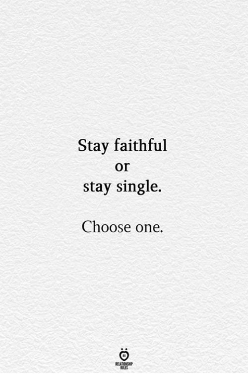 Choose One, Single, and One: Stay faithful  or  stay single.  Choose one.  RELATIONGHP