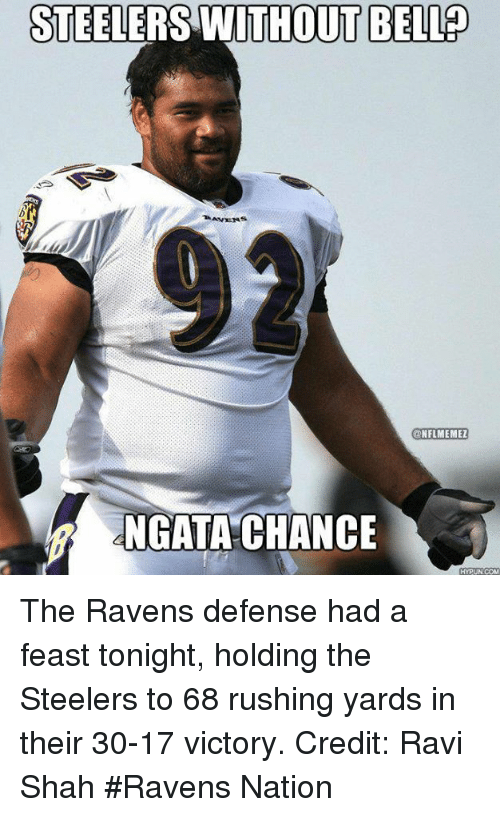 ngata: STEELERS WITHOUT BELLP  ANNENS  NFL MEMEZ  NGATA CHANCE  HYPUN COM The Ravens defense had a feast tonight, holding the Steelers to 68 rushing yards in their 30-17 victory. Credit: Ravi Shah  #Ravens Nation