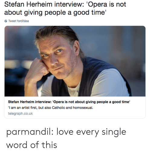 Catholic: Stefan Herheim interview: 'Opera is not  about giving people a good time'  Tweet forditása  Stefan Herheim interview: 'Opera is not about giving people a good time'  I am an artist first, but also Catholic and homosexual  telegraph.co.uk parmandil: love every single word of this